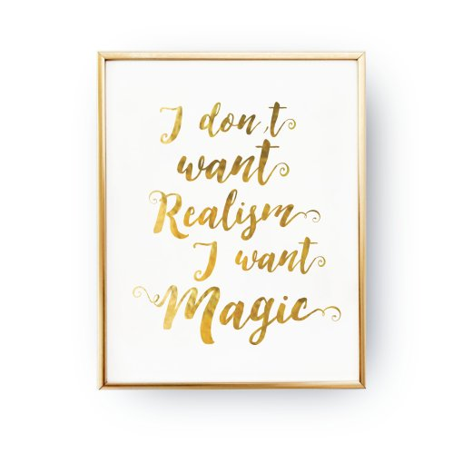 PLAKAT I DON'T WANT REALISM I WANT MAGIC, ZŁOTY DRUK