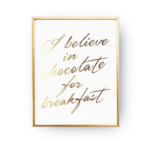 PLAKAT I BELIVE IN CHOCOLATE FOR BREAKFAST, ZŁOTY DRUK