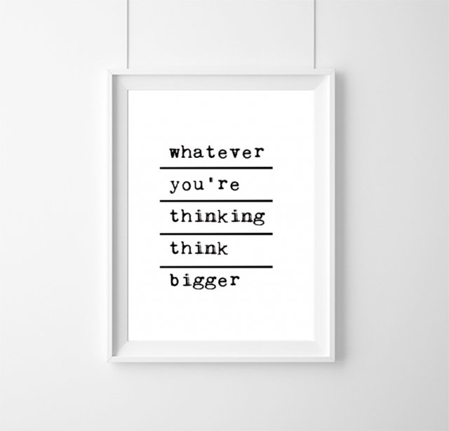 PLAKAT–whatever you're thinking think bigger-A3