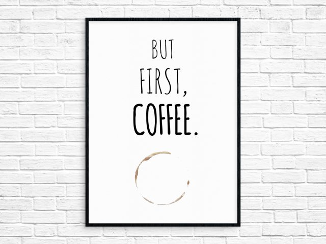 "Plakat 50x70 cm ""But First, Coffee."""