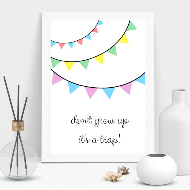 Plakat A4 don't grow up it's a trap