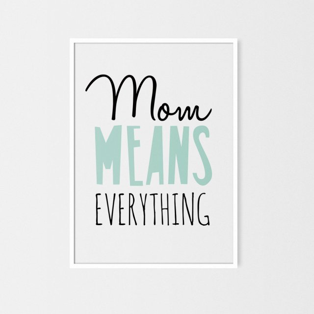 Mom means everything | plakat A3