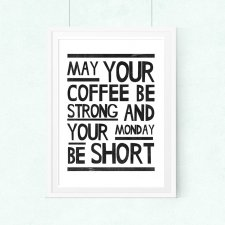 may your coffee be strong and your monday be short.A3