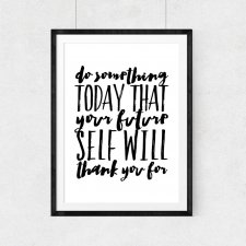 do something today that your future self will thank you for..A3