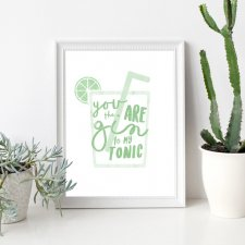 Plakat - You are the gin to my Tonic- A3