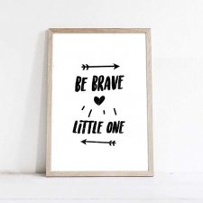 PLAKAT-BE BRAVE LITTLE ONE A3