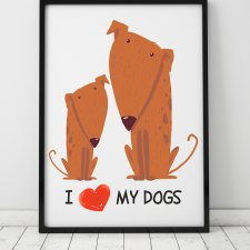 plakat. i love my dogs (format A3)
