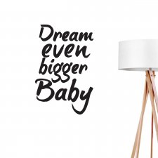 NAKLEJKA NA ŚCIANĘ - DREAM EVEN BIGGER BABY