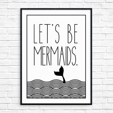 """Let's Be Mermaids"" Plakat A3"