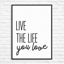 """Live The Life You Love"" Plakat A4"