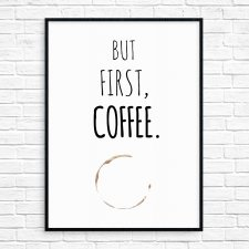 """But First, Coffee."" Plakat A3"