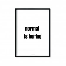 """normal is boring"" Plakat"