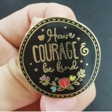 Have courage  and be kind przypinka broszka